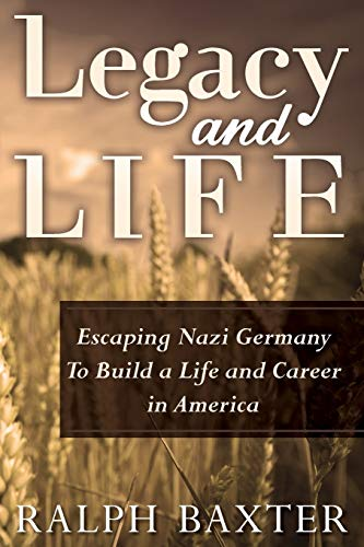 9781514691700: Legacy and Life: Escaping Nazi Germany To Build a Life and Career in America