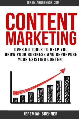 9781514693742: Content Marketing: Over 60 Tools to Help you grow your Business and Repurpose your Existing Content