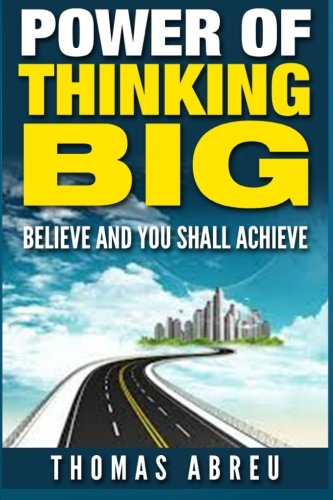9781514694824: Power Of Thinking Big: Believe and You Shall Achieve