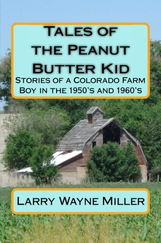 9781514695173: Tales of the Peanut Butter Kid: Stories of a Colorado Farm Boy in the 1950's and 1960's (Adventures of the Peanut Butter Kid) (Volume 1)