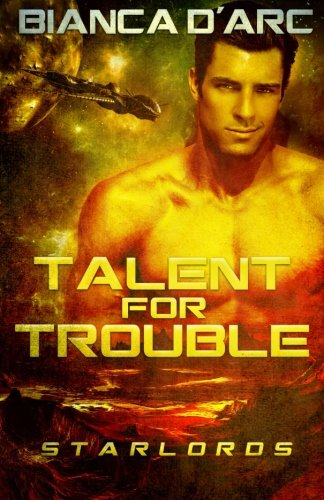 Talent For Trouble (StarLords Book 2) (Volume 2): D'Arc, Bianca