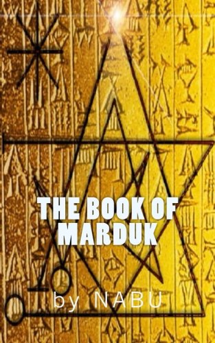 9781514696811: The Book of Marduk: Pocket Anunnaki Devotional Companion of the Mardukites
