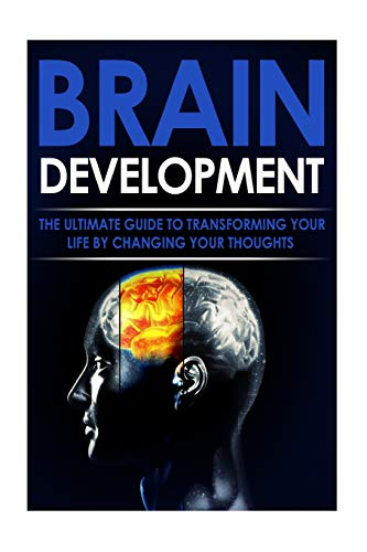 9781514697559: Brain Development: The Ultimate Guide to Transforming Your Life By Changing Your Thoughts
