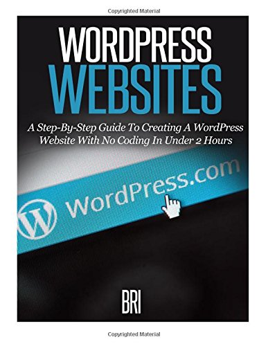 9781514698228: Wordpress Websites: A Step-By-Step Guide to Creating a Wordpress Website With No Coding in Under 2 Hours (How to Make Money Online)