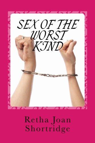 Sex of the Worst Kind (Paperback): Retha J Shortridge