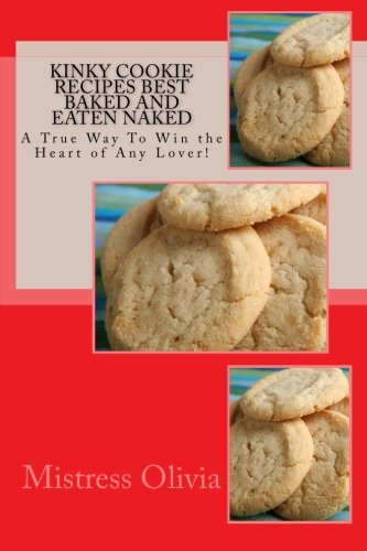 9781514700075: Kinky Cookie Recipes Best Baked and Eaten Naked: A True Way To Win the Heart of Any Lover!