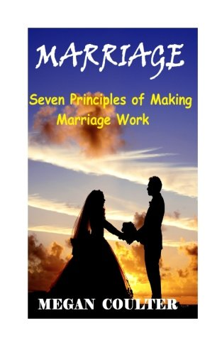 9781514700105: Marriage: Seven Principles of Making Marriage Work
