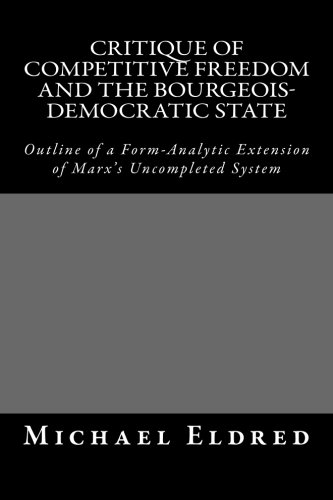 9781514701973: Critique of Competitive Freedom and the Bourgeois-Democratic State: Outline of a Form-Analytic Extension of Marx's Uncompleted System