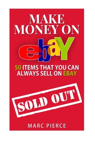 9781514703298: Make Money On eBay: 50 Items That You Can Always Sell on eBay (Ebay Selling Made Easy) (Volume 1)