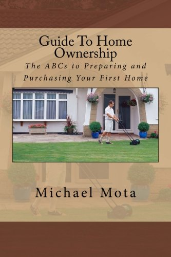9781514706718: Guide To Home Ownership: The ABCs to Preparing and Purchasing Your First Home