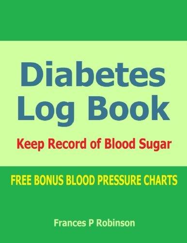 Diabetes Log Book: Keep record of Blood Sugar in this Diabetes Log Book: Frances P Robinson