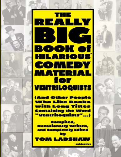 9781514711200: The Really Big Book of Hilarious* Comedy Material for Ventriloquists: (and Other People Who Like Books with Long Titles Containing the Word