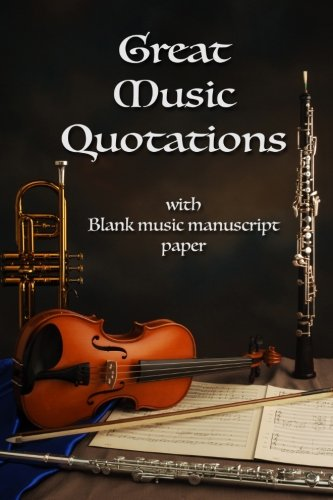 9781514714393: Great Music Quotations Journal: Inspirational Quotes (notebook, manuscript paper): Famous quotations with blank music manuscript paper