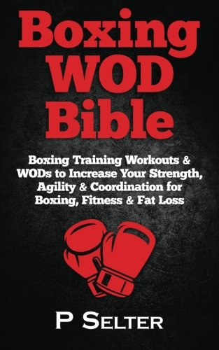 9781514715703: Boxing WOD Bible: Boxing Training Workouts & WODs to Increase Your Strength, Agility & Coordination for Boxing, Fitness & Fat Loss