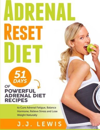 9781514716519: Adrenal Reset Diet: 51 Days of Powerful Adrenal Diet Recipes to Cure Adrenal Fatigue, Balance Hormone, Relieve Stress and Lose Weight Naturally