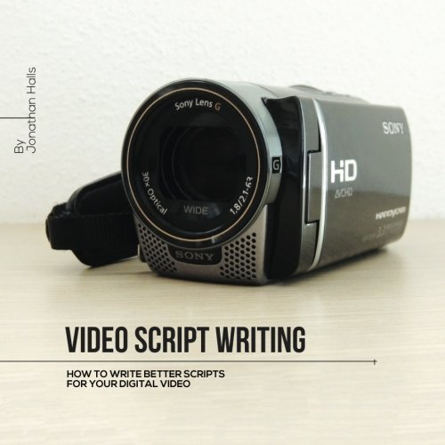 Video Script Writing: How to Writer Better Scripts for Your Video (Q & E Series) (Volume 1): ...