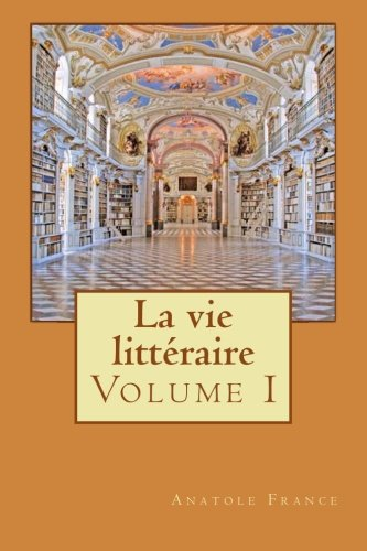 9781514717769: La vie litt�raire: Volume I
