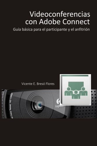 9781514717950: Videoconferencias con Adobe Connect: Guía básica para el participante y el presentador