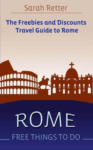 9781514721476: Rome: Free Things To Do: The freebies and discounts travel guide to Rome