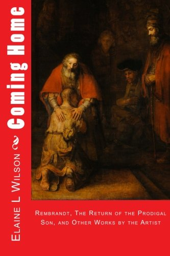 9781514722626: Coming Home: Rembrandt van Rijn, The Return of the Prodigal Son, and Images of Christ (The Art of God's Messages) (Volume 6)