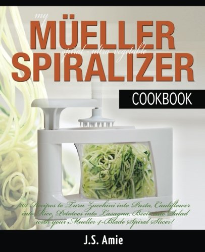 9781514722664: My Mueller Spiral-Ultra Vegetable Spiralizer Cookbook: 101 Recipes to Turn Zucchini into Pasta, Cauliflower into Rice, Potatoes into Lasagna, Beets into Salad with your Mueller 4-Blade Spiral Slicer!