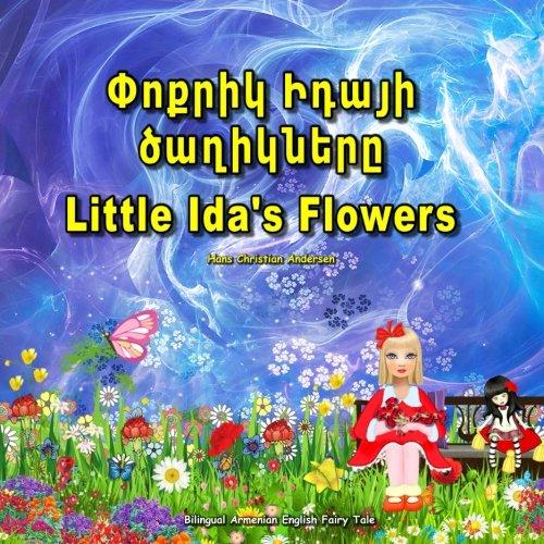 9781514722992: Little Ida's Flowers. Poqrik Idaji tsaghikner. Bilingual Armenian English Fairy Tale: Adapted Dual Language Children's book by Hans Christian Andersen