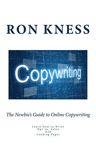 9781514727744: The Newbie's Guide to Online Copywriting: Learn How to Write Opt-In, Sales And Landing Pages