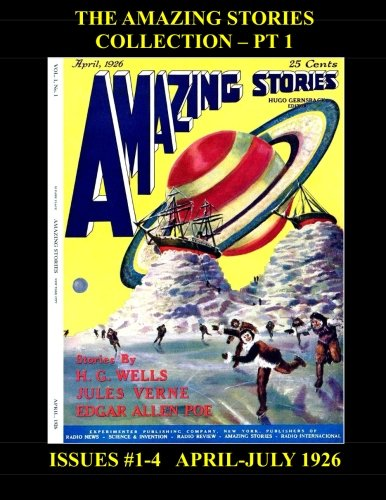 9781514727898: The Amazing Stories Collection - Pt 1: The Hugo Gernsback SF Classic --- Issues #1-4 --- 390 Pages ---