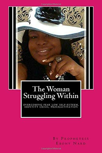 9781514728475: The Woman Struggling Within: Overcoming Fear, Low self-esteem, Identity Crisis, and more