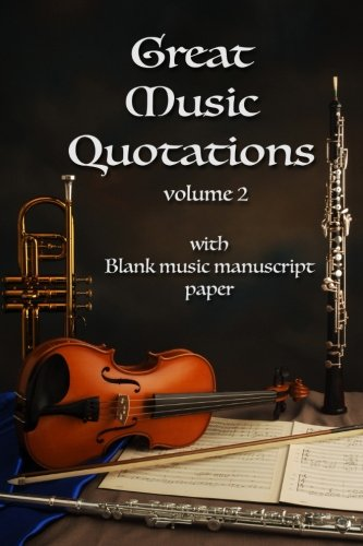 9781514730188: Great Music Quotations Journal vol 2: Inspirational Quotes (notebook, manuscript: Famous quotations with blank music manuscript paper (Music Quotation Journals) (Volume 2)