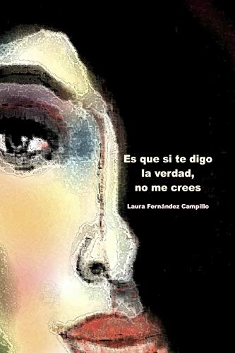 9781514734995: Es que si te digo la verdad, no me crees (Spanish Edition)