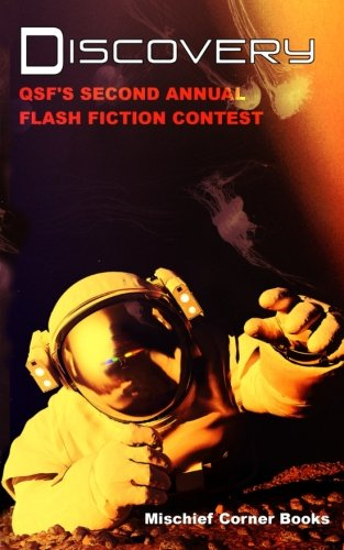 Discovery: QSF's Second Annual Flash Fiction Contest (QSF Flash Fiction) (Volume 1): Bey ...