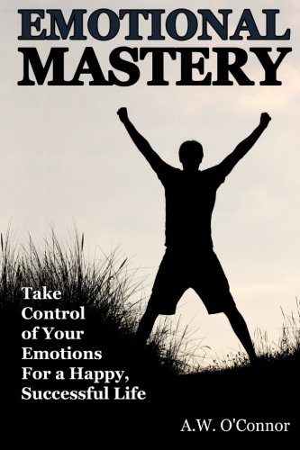 9781514735817: Emotional Mastery: Take Control of Your Emotions for a Happy Successful Life