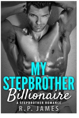 My Stepbrother Billionaire: A Stepbrother Romance (Stepbrother Romance adult billionaire ...
