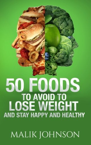 9781514738757: 50 Foods to avoid to Lose weight and stay Happy and Healthy