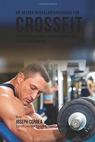 9781514740224: Die besten Muskelaufbaushakes fur CrossFit: Proteinreiche Shakes, um dich starker und schneller zu machen