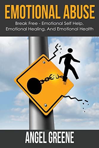 9781514741153: Emotional Abuse: Break Free - Emotional Self Help, Emotional Healing, and Emotional Health