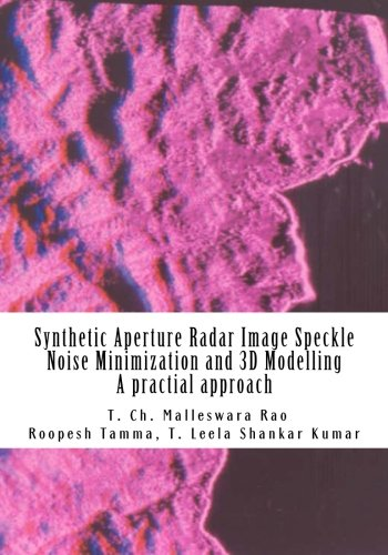 9781514741511: Synthetic Aperture Radar Image Speckle Noise Minimization and 3D Modelling: Synthetic Aperture Radar Image Speckle Noise Minimization and 3D Modelling, A practical approach