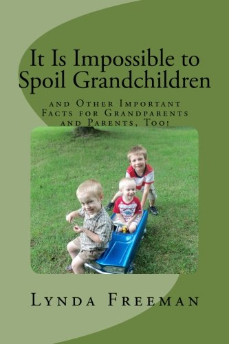 9781514741894: It Is Impossible to Spoil Grandchildren: and Other Important Facts for Grandparents and Parents, too!