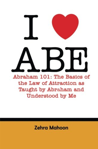 9781514741955: I love Abe - Abraham 101: The basics of the Law of Attraction as taught by Abraham and Understood by Me