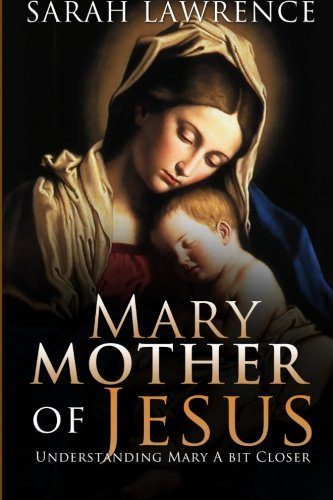 9781514742068: Mary Mother Of Jesus: Understanding Mary a Bit Closer
