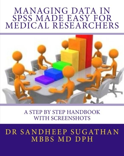 9781514742181: Managing Data in SPSS Made Easy For Medical Researchers: A Step by Step Handbook with Screenshots (Biostatistics for Medical Researchers) (Volume 1)