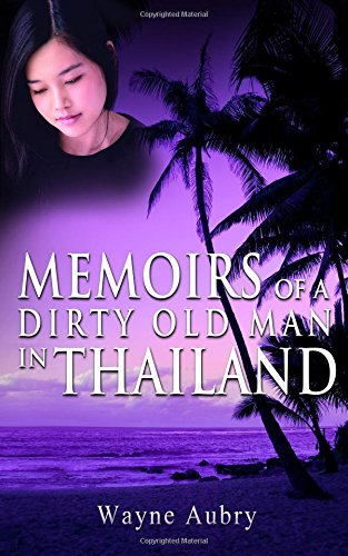 9781514742549: Memoirs of a Dirty Old Man in Thailand