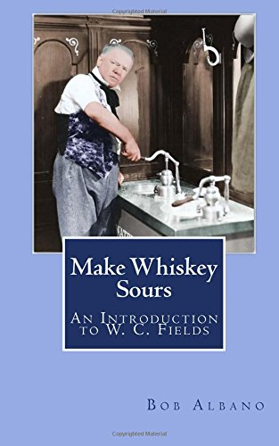 9781514743539: Make Whiskey Sours: An Introduction to W. C. Fields