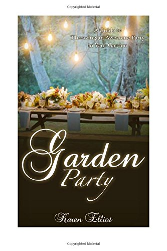 9781514744840: Garden Party: A Guide to Throwing an Awesome Party in Your Garden