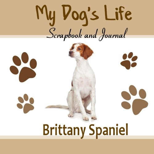 9781514746240: My Dog's Life Scrapbook and Journal Brittany Spaniel: Photo Journal, Keepsake Book and Record Keeper for your dog
