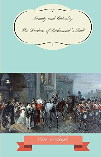 9781514746677: Beauty and Chivalry: The Duchess of Richmond's Ball, Brussels 1815