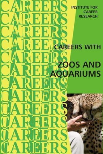 Careers With Zoos and Aquariums: Institute For Career Research