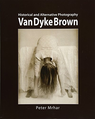 Van Dyke Brown: Historical and Alternative Photography: Peter Mrhar