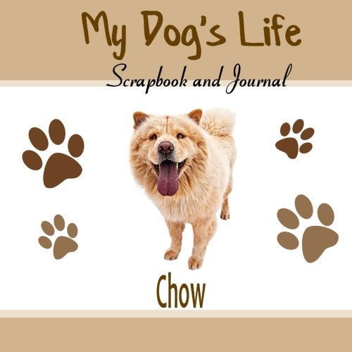 9781514747155: My Dog's Life Scrapbook and Journal Chow: Photo Journal, Keepsake Book and Record Keeper for your dog